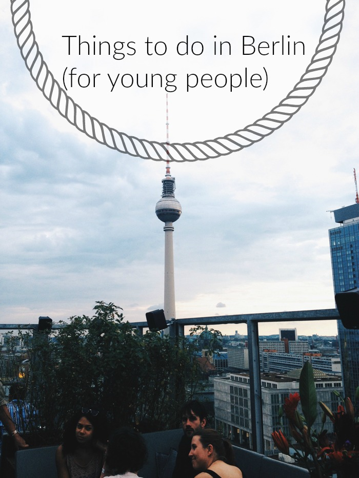 7 Dinge, die man in Berlin machen sollte, Things to do in Berlin for young people, what to do in Berlin young adults